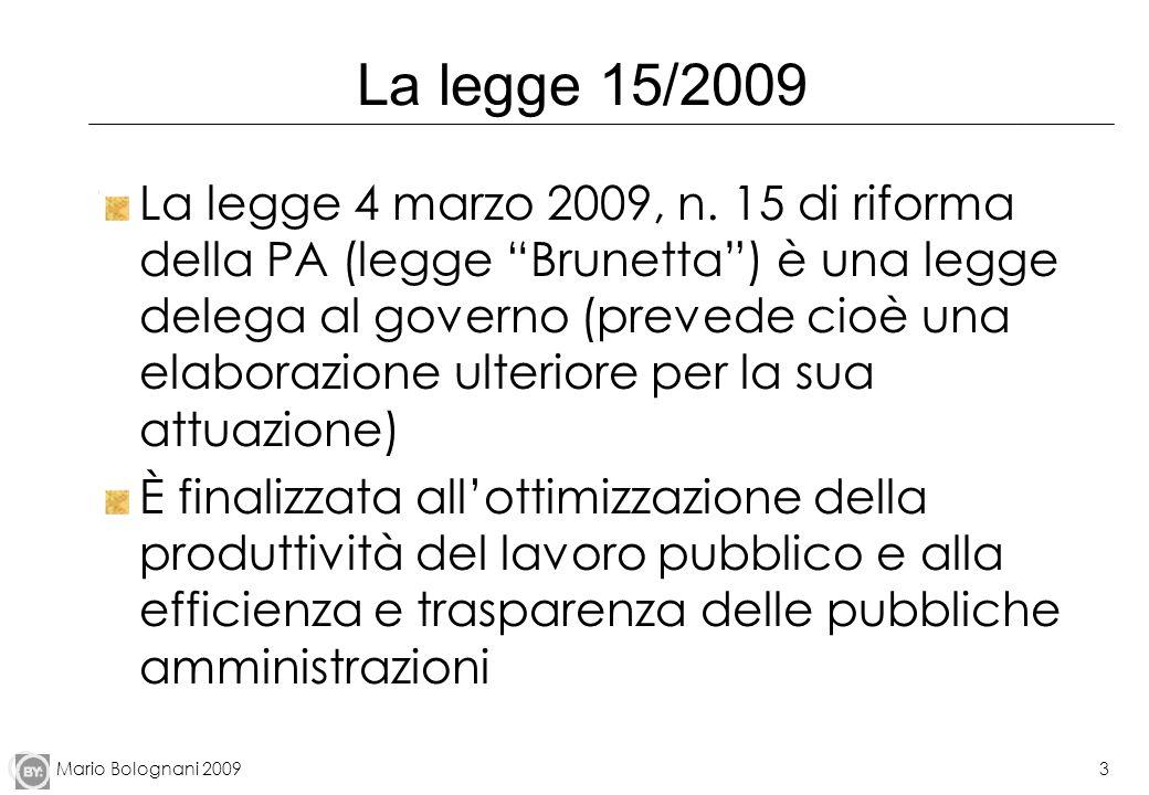 Mario Bolognani 20093 La legge 15/2009 La legge 4 marzo 2009, n. 15 di riforma della PA (legge Brunetta) è una legge delega al governo (prevede cioè u
