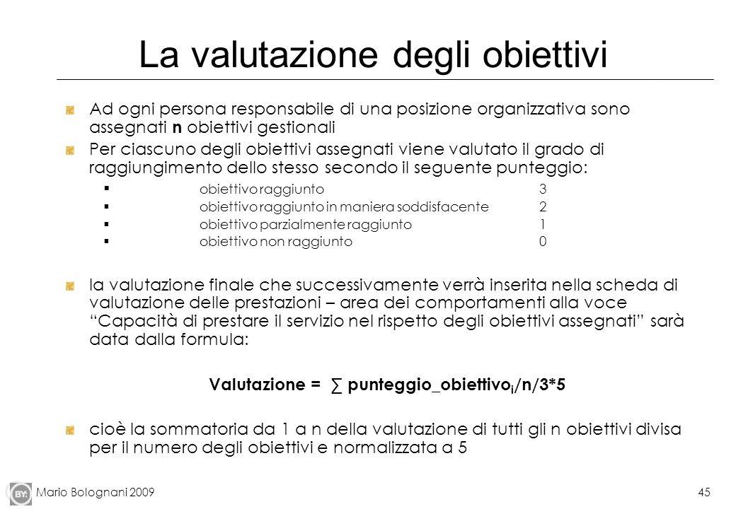 Mario Bolognani 200945 La valutazione degli obiettivi Ad ogni persona responsabile di una posizione organizzativa sono assegnati n obiettivi gestional