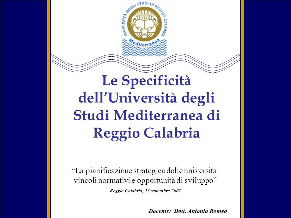 Docente: Dott. Antonio Romeo Le Specificità dellUniversità degli Studi Mediterranea di Reggio Calabria La pianificazione strategica delle università: