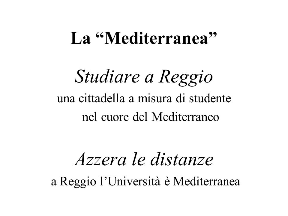 La Mediterranea Studiare a Reggio una cittadella a misura di studente nel cuore del Mediterraneo Azzera le distanze a Reggio lUniversità è Mediterrane