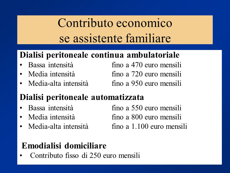 Dialisi peritoneale continua ambulatoriale Bassa intensitàfino a 470 euro mensili Media intensitàfino a 720 euro mensili Media-alta intensitàfino a 95