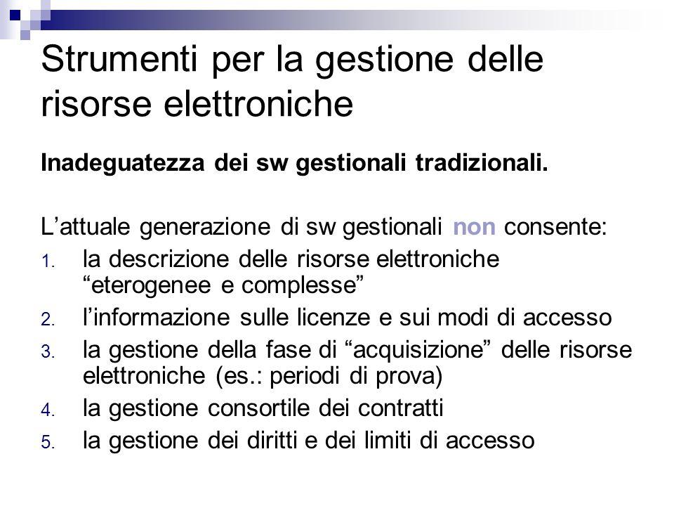 Strumenti per la gestione delle risorse elettroniche Inadeguatezza dei sw gestionali tradizionali.
