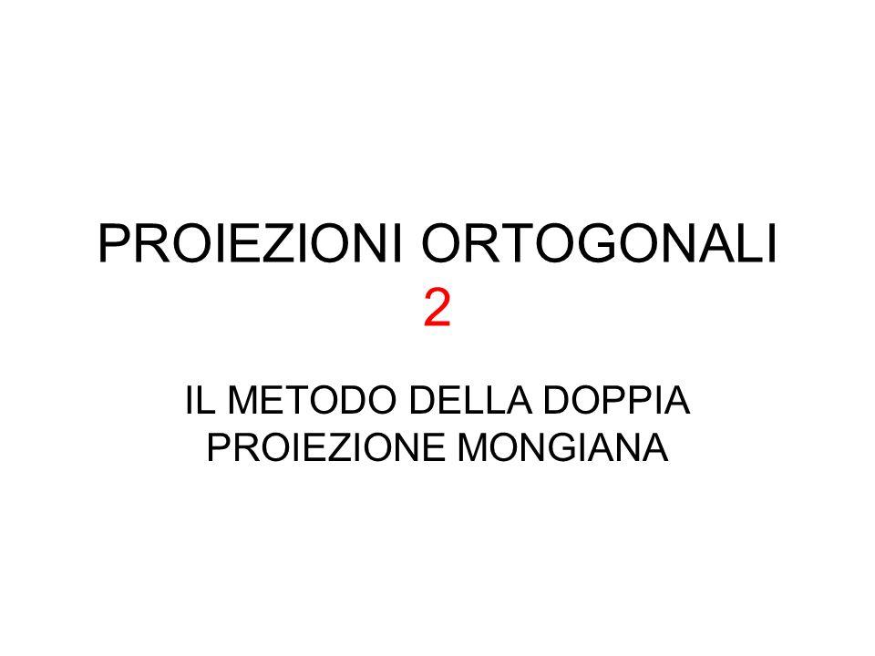 PROIEZIONI ORTOGONALI 2 IL METODO DELLA DOPPIA PROIEZIONE MONGIANA