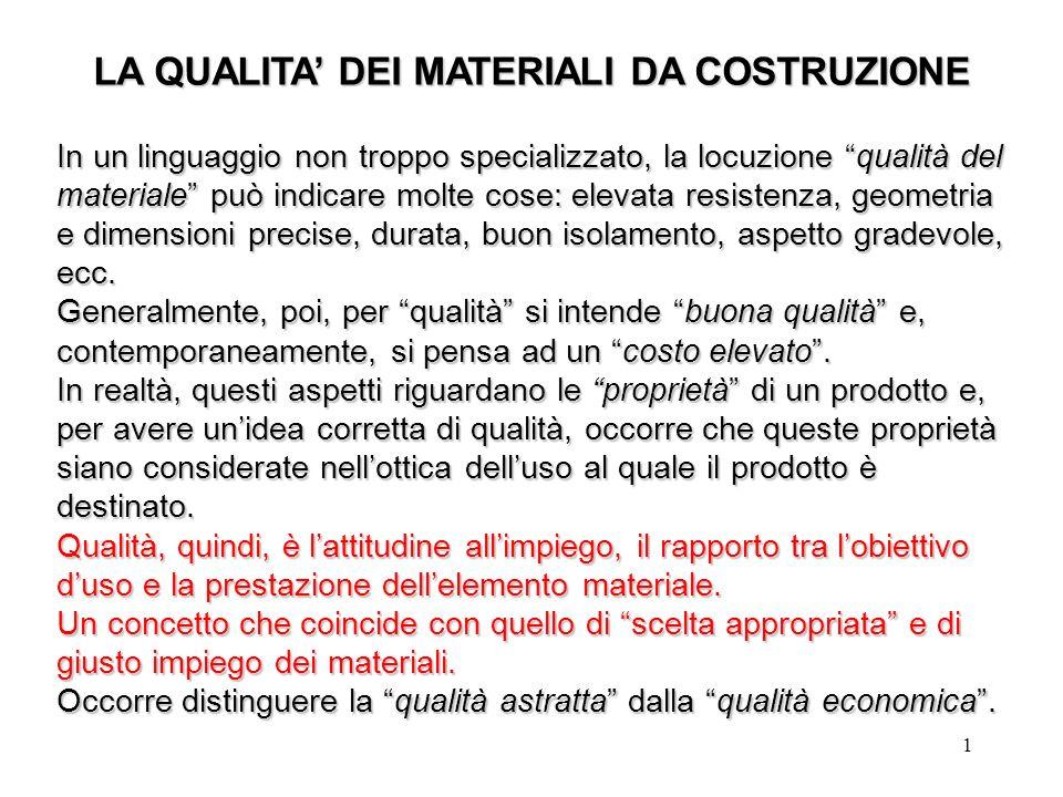 1 LA QUALITA DEI MATERIALI DA COSTRUZIONE In un linguaggio non troppo specializzato, la locuzione qualità del materiale può indicare molte cose: eleva