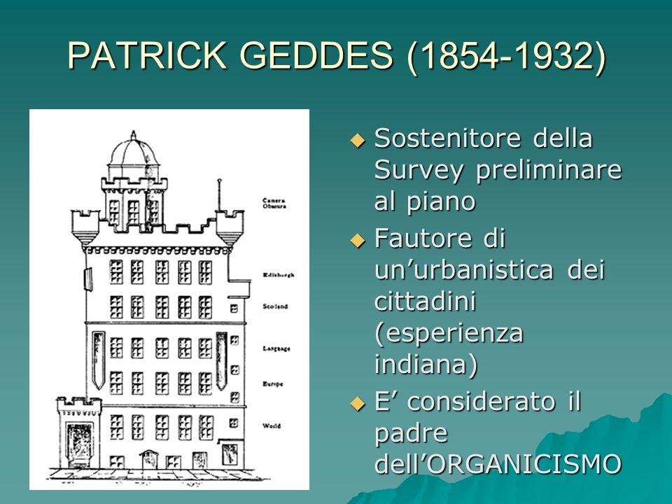 PATRICK GEDDES (1854-1932) Laureato in biologia si interessa di studi sociologici ed urbani. Laureato in biologia si interessa di studi sociologici ed