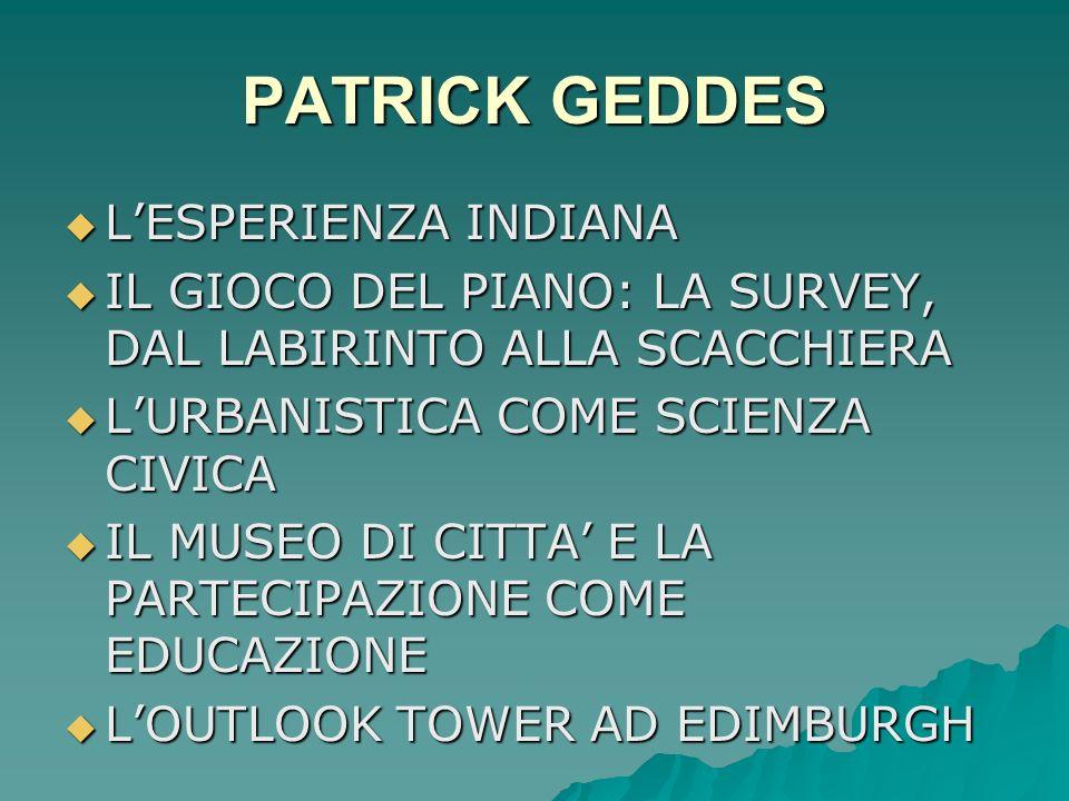 PATRICK GEDDES (1854-1932) Sostenitore della Survey preliminare al piano Sostenitore della Survey preliminare al piano Fautore di unurbanistica dei ci