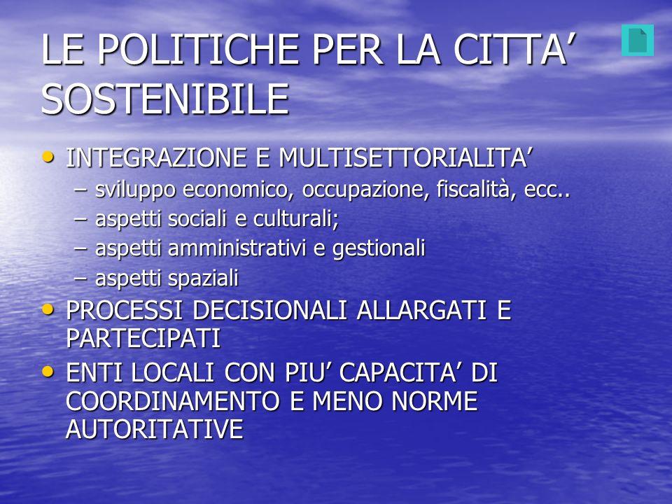 LE POLITICHE PER LA CITTA SOSTENIBILE INTEGRAZIONE E MULTISETTORIALITA INTEGRAZIONE E MULTISETTORIALITA –sviluppo economico, occupazione, fiscalità, e