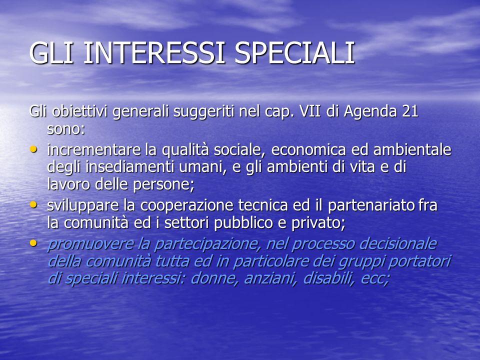 GLI INTERESSI SPECIALI Gli obiettivi generali suggeriti nel cap. VII di Agenda 21 sono: incrementare la qualità sociale, economica ed ambientale degli
