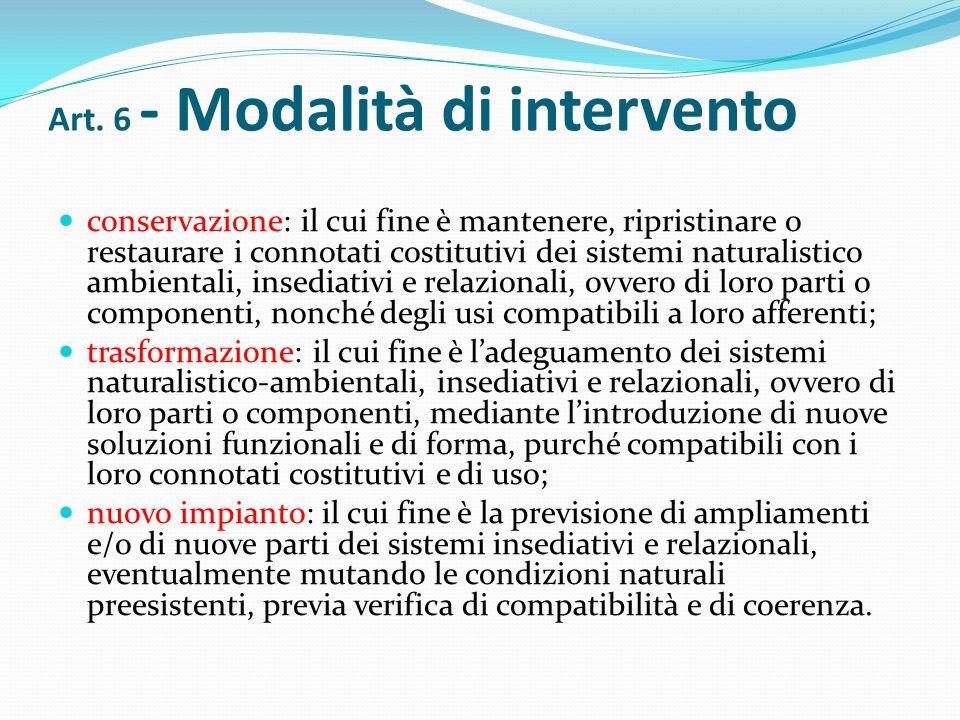 Art. 6 - Modalità di intervento conservazione: il cui fine è mantenere, ripristinare o restaurare i connotati costitutivi dei sistemi naturalistico am