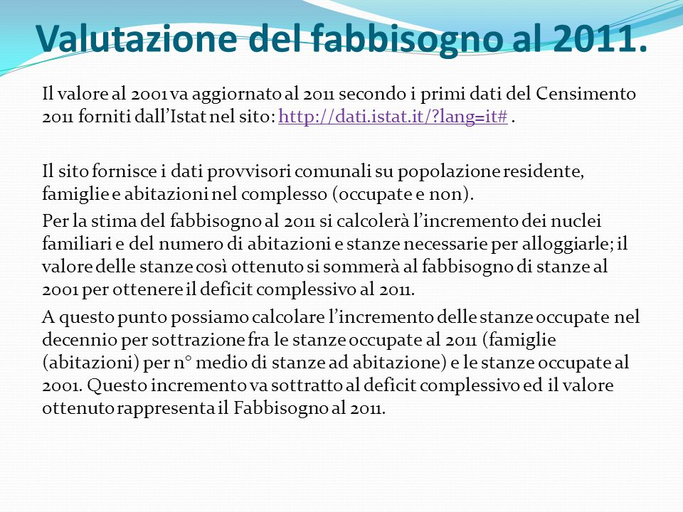 Valutazione del fabbisogno al 2011. Il valore al 2001 va aggiornato al 2011 secondo i primi dati del Censimento 2011 forniti dallIstat nel sito: http: