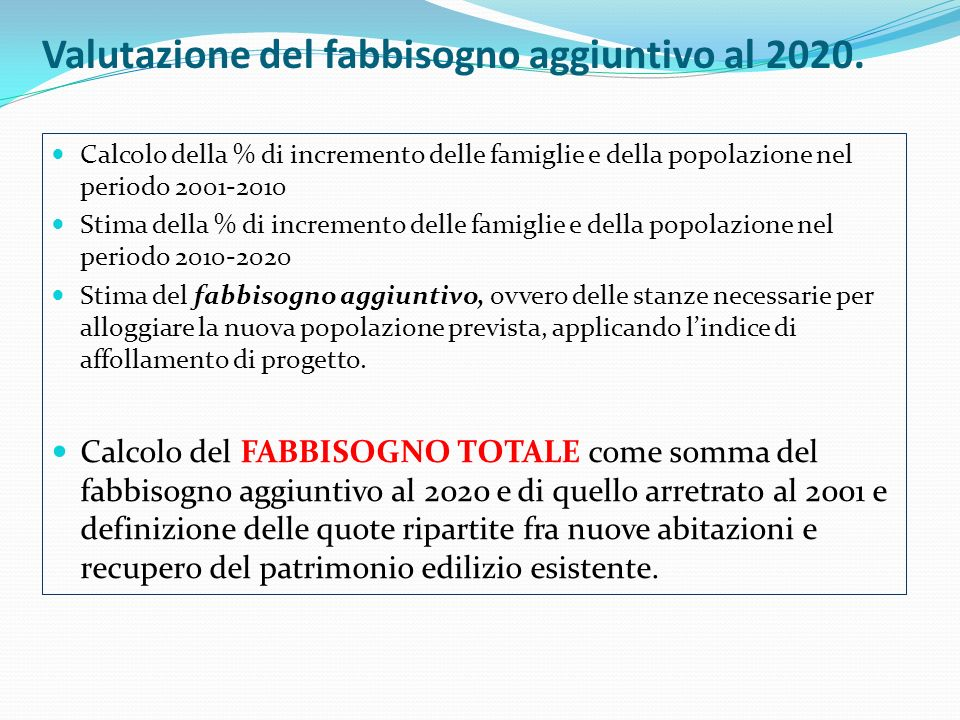 Valutazione del fabbisogno aggiuntivo al 2020. Calcolo della % di incremento delle famiglie e della popolazione nel periodo 2001-2010 Stima della % di