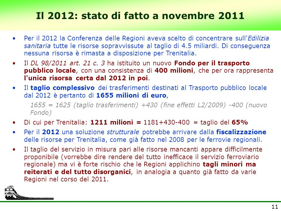11 Il 2012: stato di fatto a novembre 2011 Per il 2012 la Conferenza delle Regioni aveva scelto di concentrare sull Edilizia sanitaria tutte le risorse sopravvissute al taglio di 4.5 miliardi.