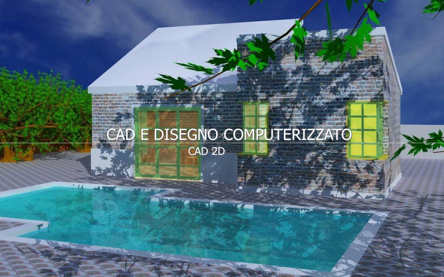 CAD 2D CAD E DISEGNO COMPUTERIZZATO
