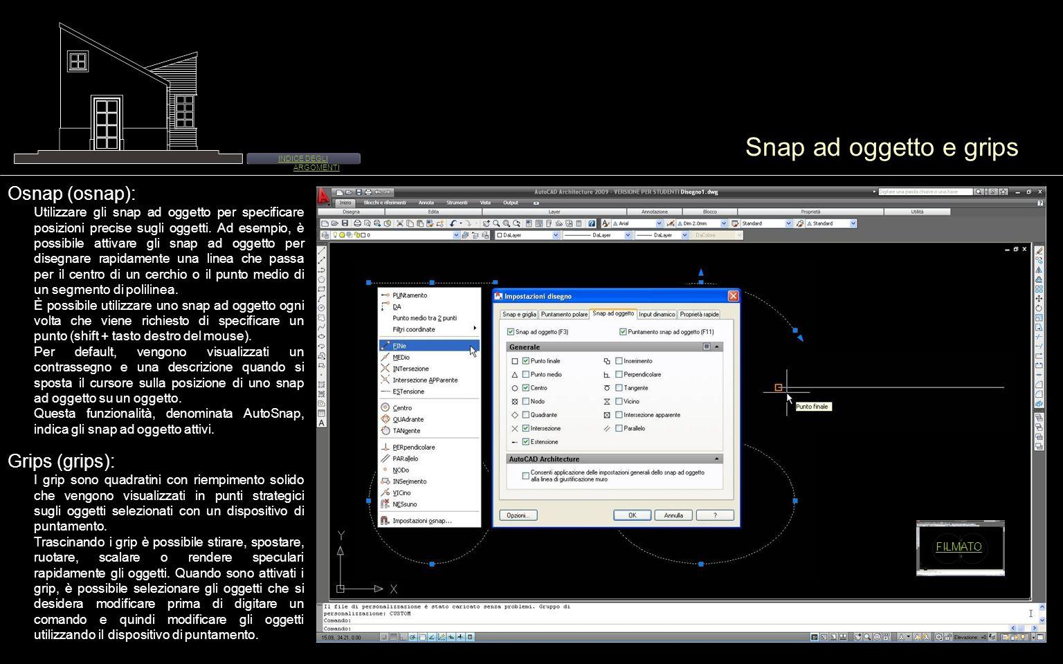 Snap ad oggetto e grips FILMATO Osnap (osnap): Utilizzare gli snap ad oggetto per specificare posizioni precise sugli oggetti. Ad esempio, è possibile