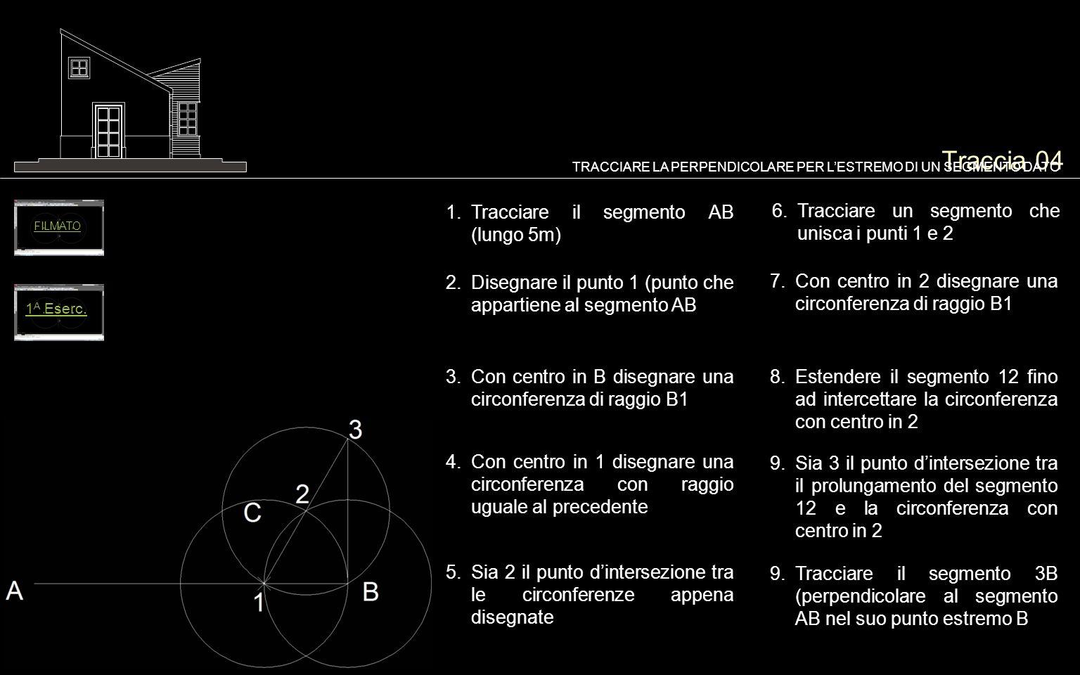 Traccia 04 1.Tracciare il segmento AB (lungo 5m) TRACCIARE LA PERPENDICOLARE PER LESTREMO DI UN SEGMENTO DATO 2.Disegnare il punto 1 (punto che appart