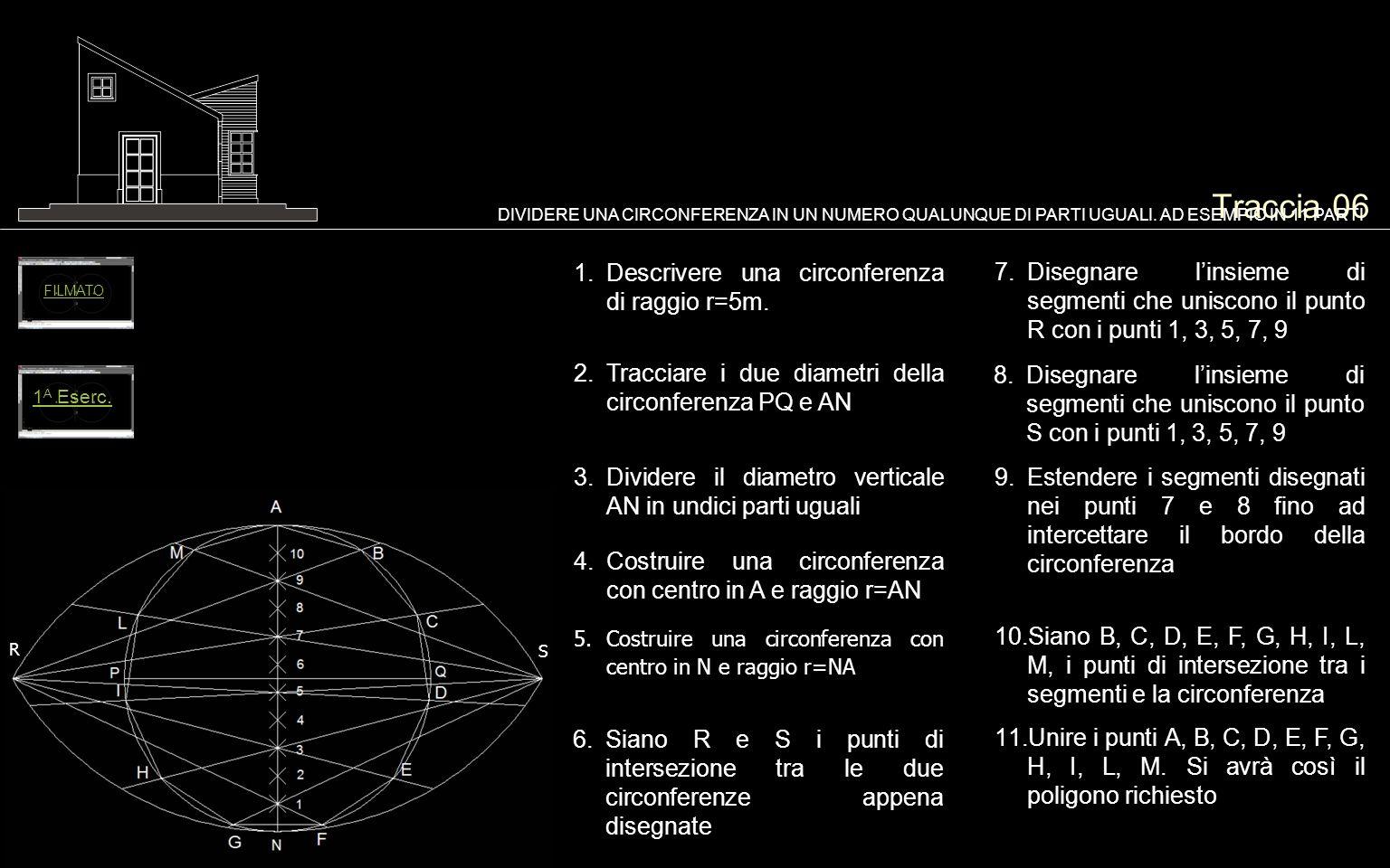Traccia 06 1.Descrivere una circonferenza di raggio r=5m. DIVIDERE UNA CIRCONFERENZA IN UN NUMERO QUALUNQUE DI PARTI UGUALI. AD ESEMPIO IN 11 PARTI 2.