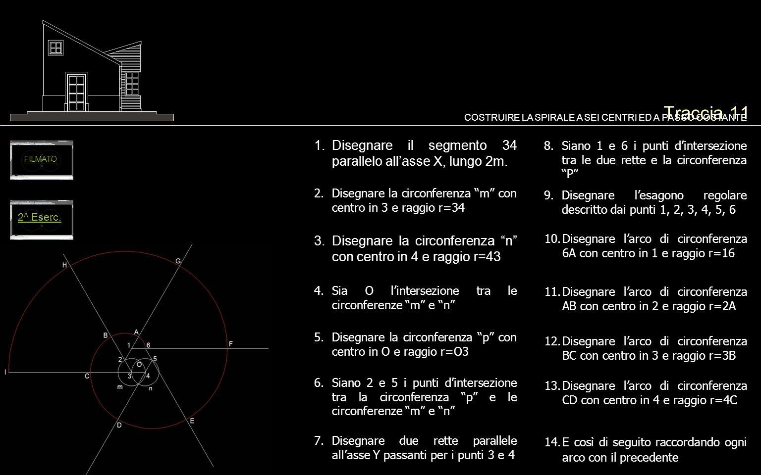 Traccia 11 1.Disegnare il segmento 34 parallelo allasse X, lungo 2m. COSTRUIRE LA SPIRALE A SEI CENTRI ED A PASSO COSTANTE 2.Disegnare la circonferenz