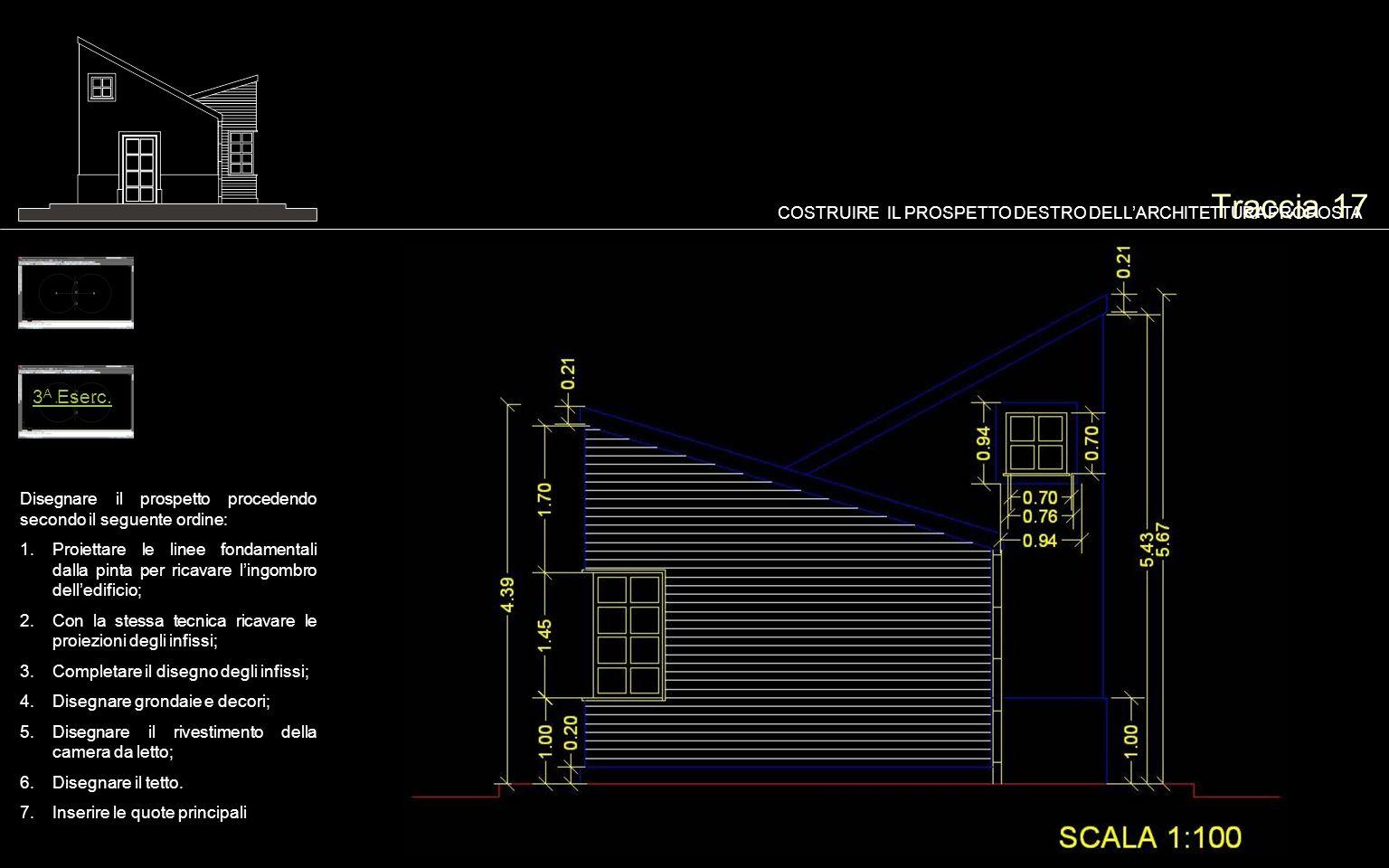 Traccia 17 Disegnare il prospetto procedendo secondo il seguente ordine: 1.Proiettare le linee fondamentali dalla pinta per ricavare lingombro delledi