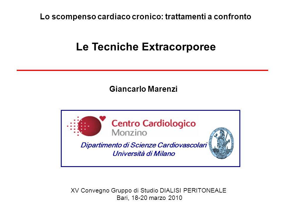 Lo scompenso cardiaco cronico: trattamenti a confronto Le Tecniche Extracorporee Giancarlo Marenzi Dipartimento di Scienze Cardiovascolari Università di Milano XV Convegno Gruppo di Studio DIALISI PERITONEALE Bari, 18-20 marzo 2010
