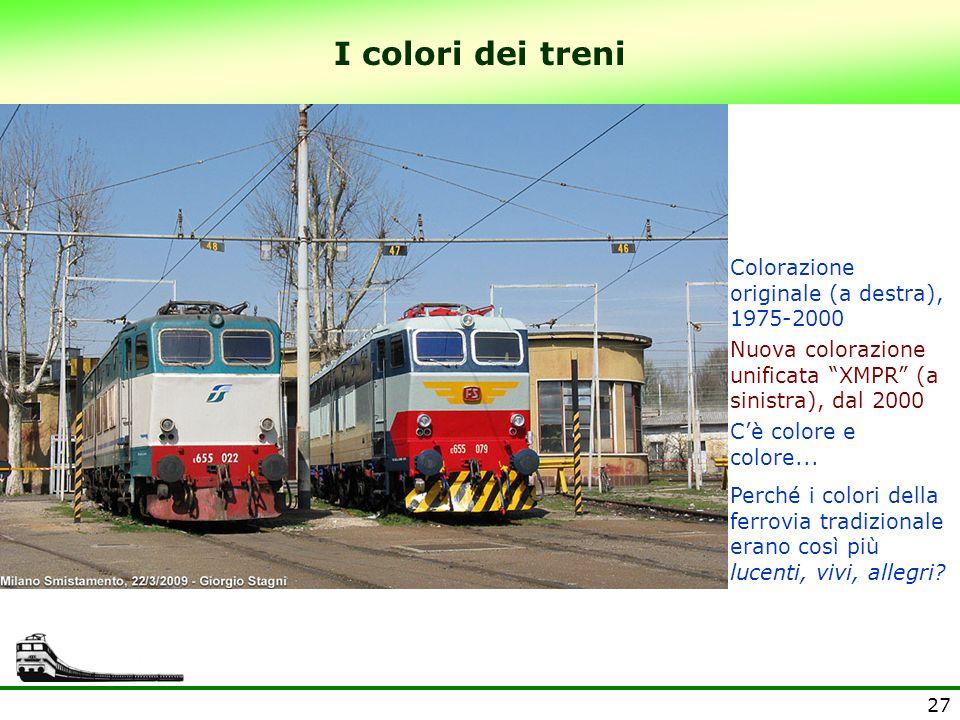 27 I colori dei treni Colorazione originale (a destra), 1975-2000 Nuova colorazione unificata XMPR (a sinistra), dal 2000 Cè colore e colore... Perché