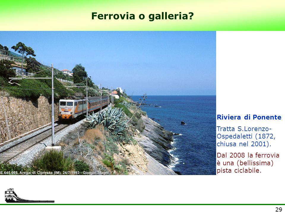 29 Ferrovia o galleria? Riviera di Ponente Tratta S.Lorenzo- Ospedaletti (1872, chiusa nel 2001). Dal 2008 la ferrovia è una (bellissima) pista ciclab