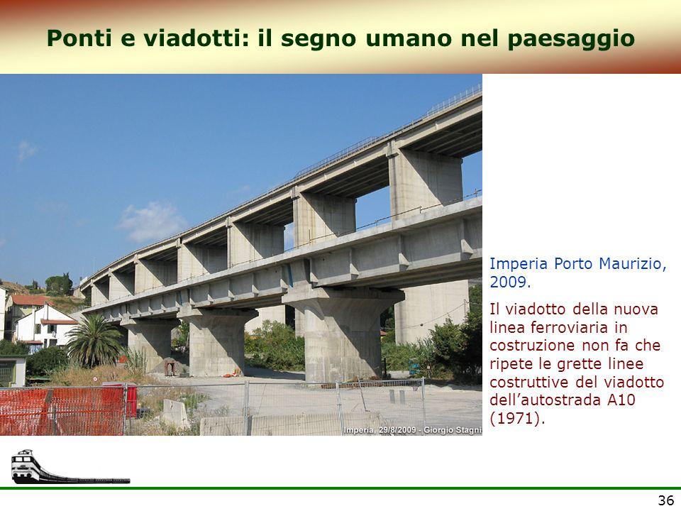 36 Ponti e viadotti: il segno umano nel paesaggio Imperia Porto Maurizio, 2009. Il viadotto della nuova linea ferroviaria in costruzione non fa che ri