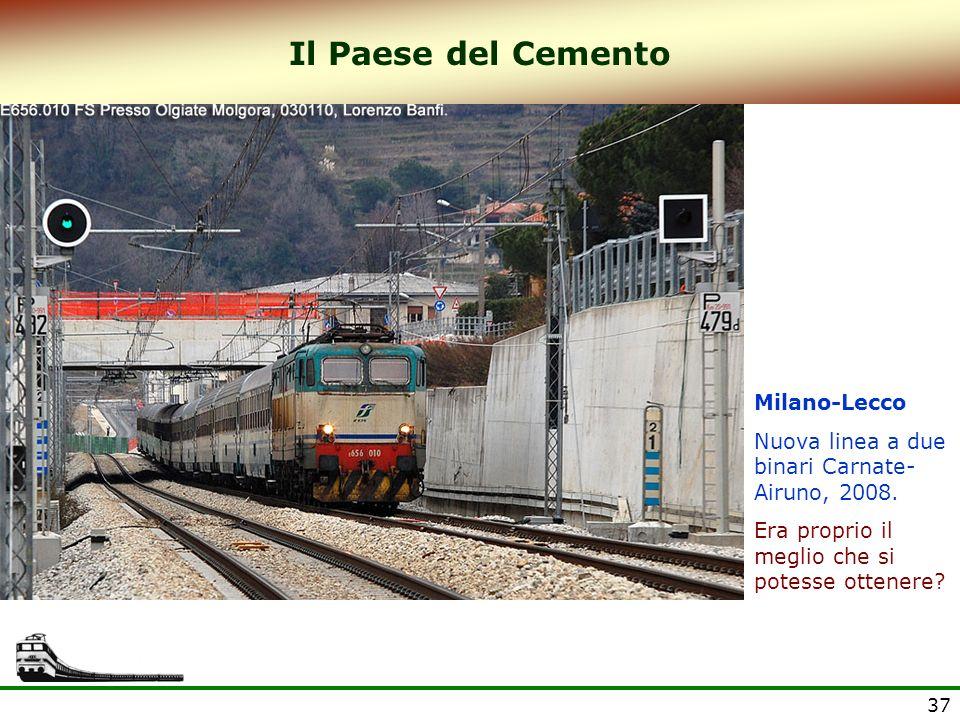 37 Il Paese del Cemento Milano-Lecco Nuova linea a due binari Carnate- Airuno, 2008. Era proprio il meglio che si potesse ottenere?