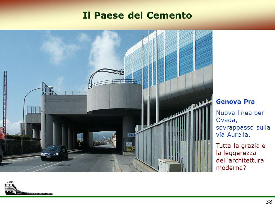 38 Il Paese del Cemento Genova Pra Nuova linea per Ovada, sovrappasso sulla via Aurelia. Tutta la grazia e la leggerezza dellarchitettura moderna?