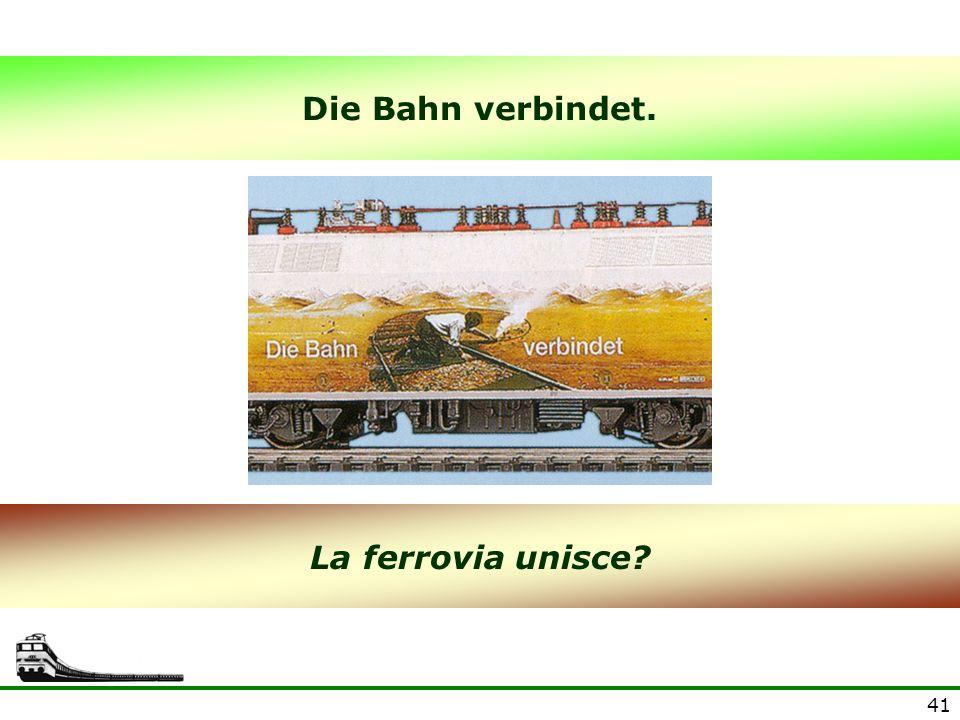 41 Die Bahn verbindet. La ferrovia unisce?