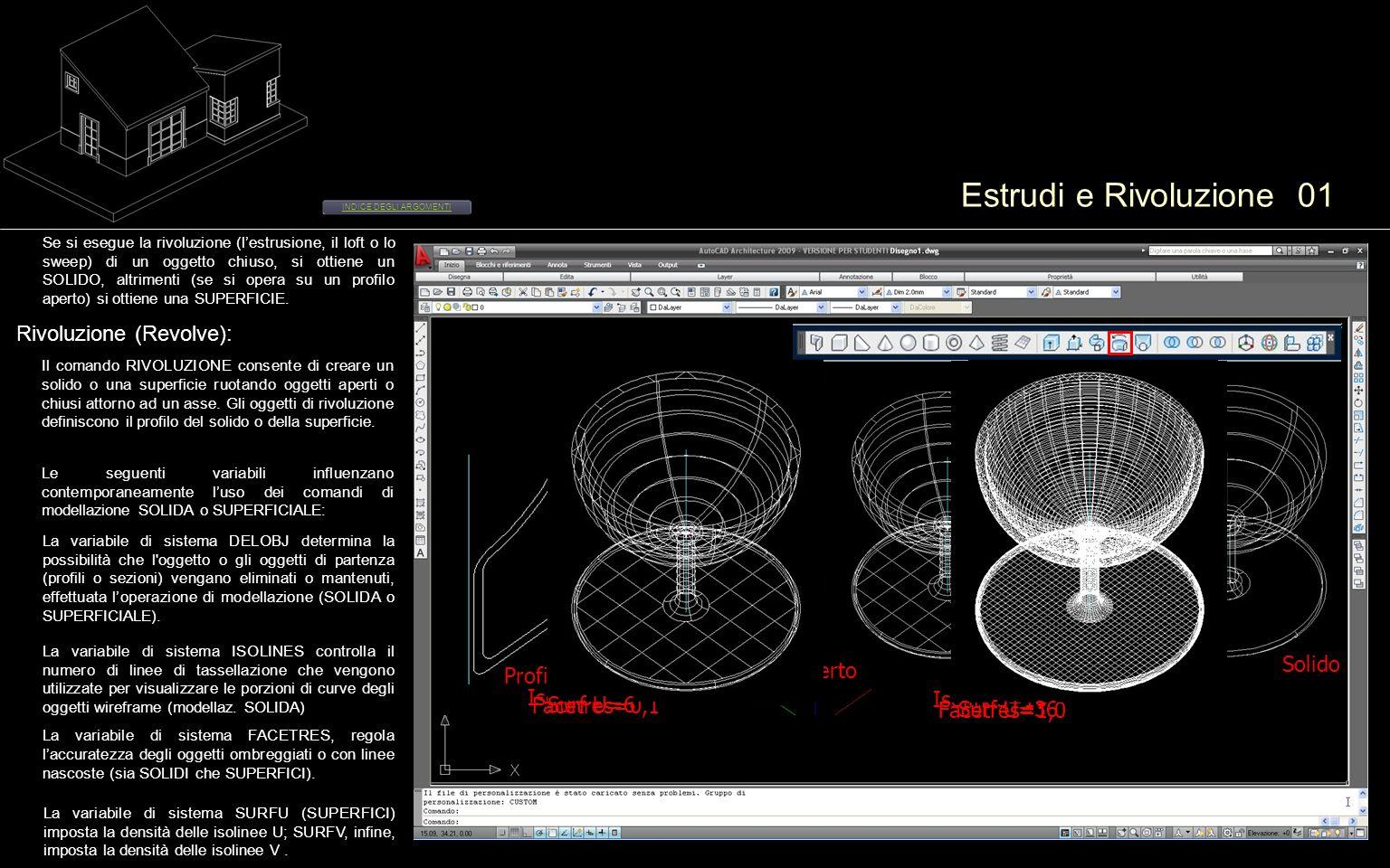Estrudi e Rivoluzione 02 INDICE DEGLI ARGOMENTI Estrudi (Extrude): È possibile creare solidi e superfici a partire da linee e curve esistenti estrudendo gli oggetti selezionati.