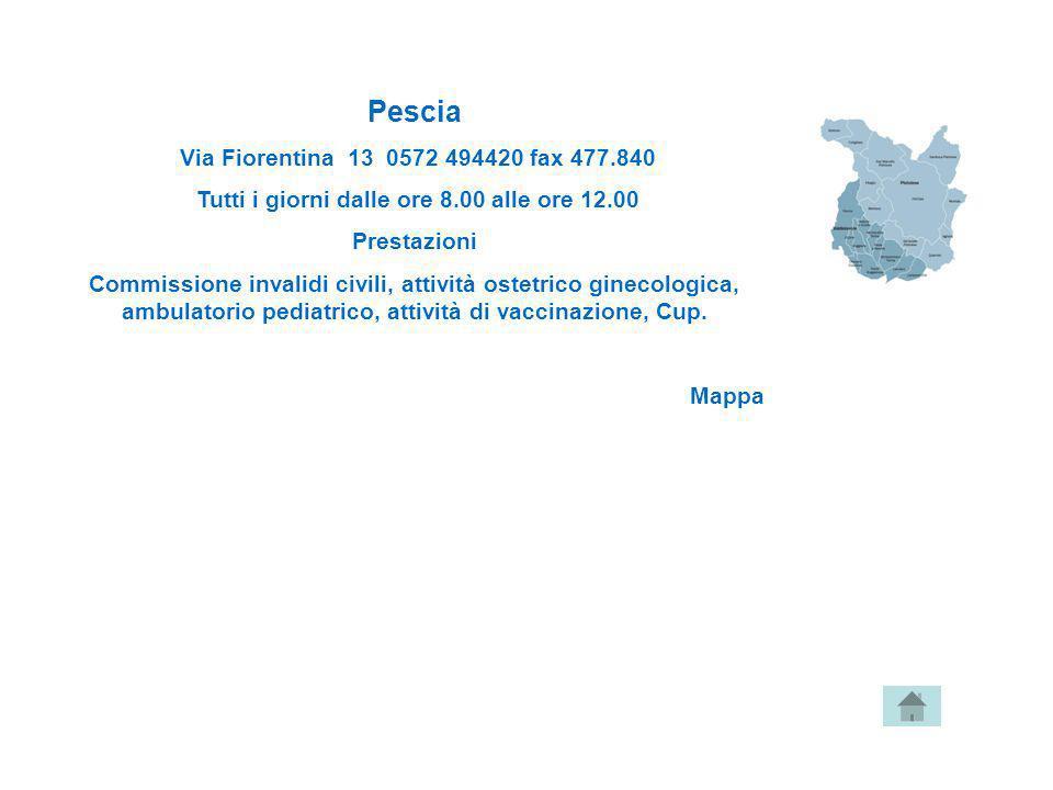 Pescia Via Fiorentina 13 0572 494420 fax 477.840 Tutti i giorni dalle ore 8.00 alle ore 12.00 Prestazioni Commissione invalidi civili, attività ostetr