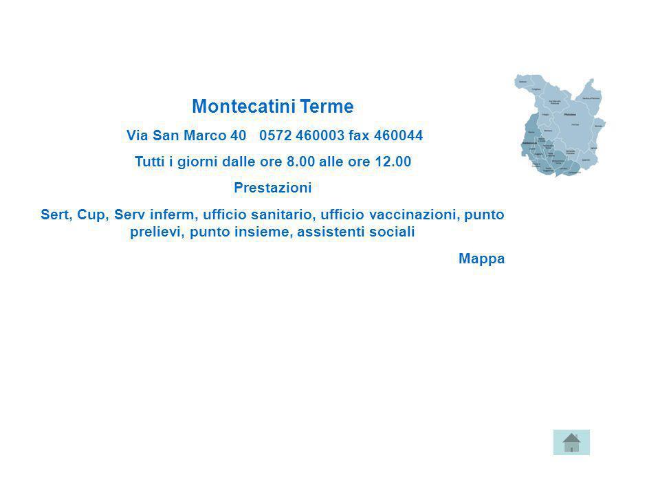 Montecatini Terme Via San Marco 40 0572 460003 fax 460044 Tutti i giorni dalle ore 8.00 alle ore 12.00 Prestazioni Sert, Cup, Serv inferm, ufficio san