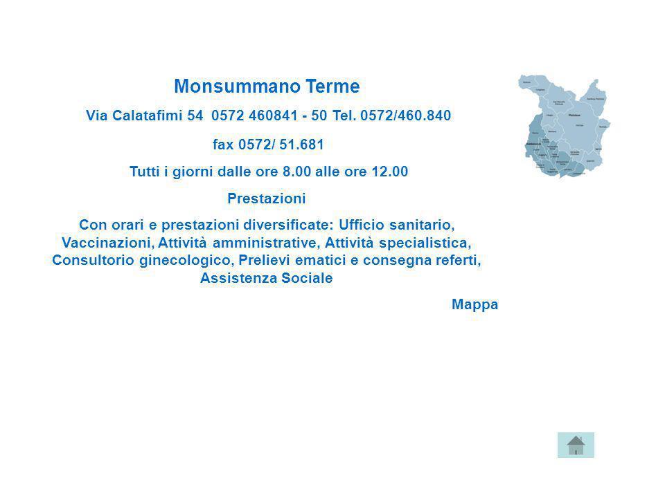 Monsummano Terme Via Calatafimi 54 0572 460841 - 50 Tel. 0572/460.840 fax 0572/ 51.681 Tutti i giorni dalle ore 8.00 alle ore 12.00 Prestazioni Con or