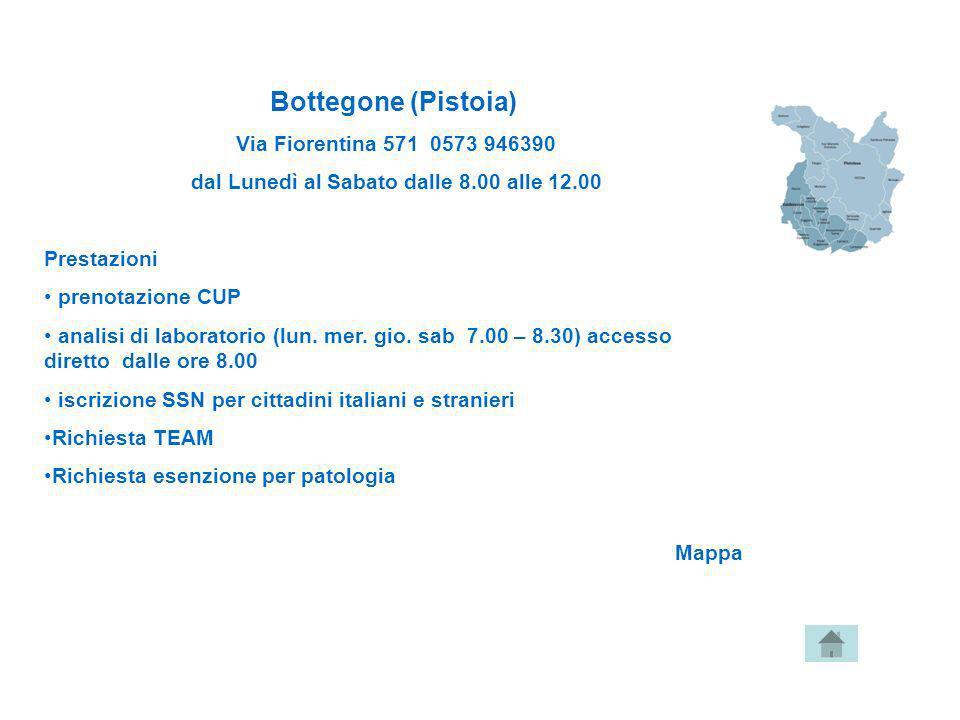 Bottegone (Pistoia) Via Fiorentina 571 0573 946390 dal Lunedì al Sabato dalle 8.00 alle 12.00 Prestazioni prenotazione CUP analisi di laboratorio (lun