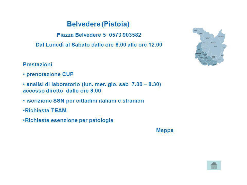 Belvedere (Pistoia) Piazza Belvedere 5 0573 903582 Dal Lunedì al Sabato dalle ore 8.00 alle ore 12.00 Prestazioni prenotazione CUP analisi di laborato