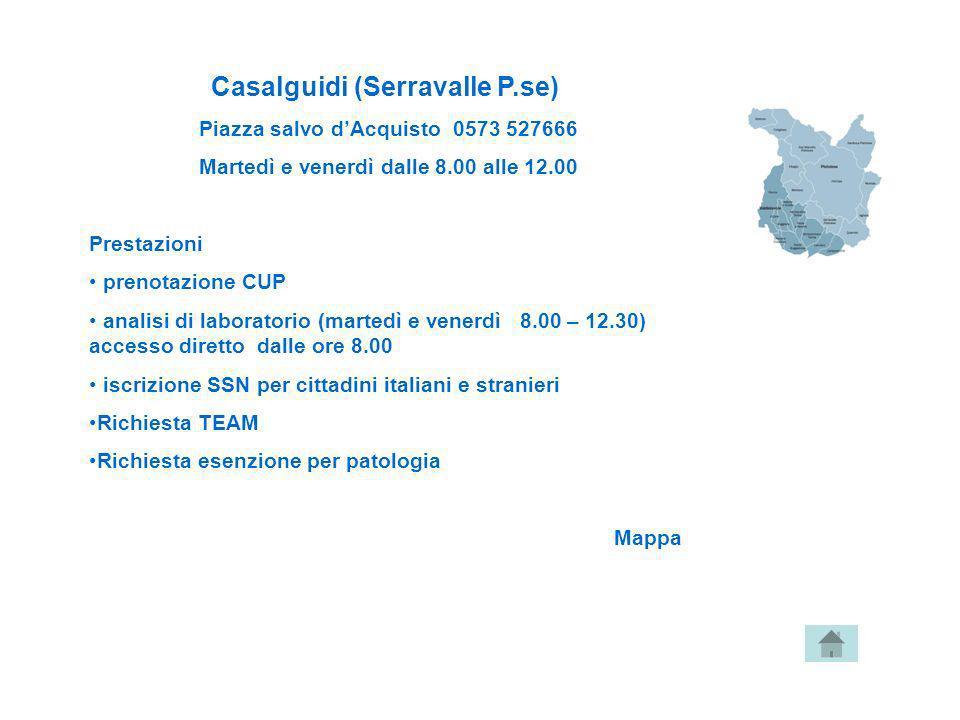 Casalguidi (Serravalle P.se) Piazza salvo dAcquisto 0573 527666 Martedì e venerdì dalle 8.00 alle 12.00 Prestazioni prenotazione CUP analisi di labora