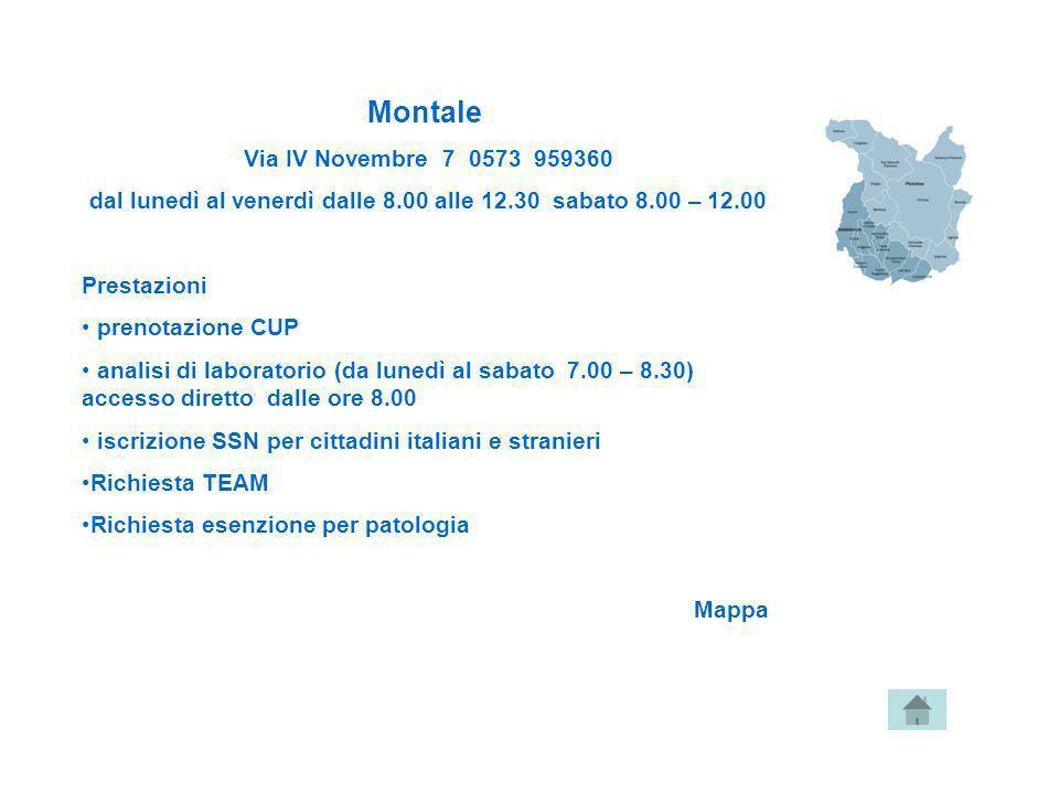 Montale Via IV Novembre 7 0573 959360 dal lunedì al venerdì dalle 8.00 alle 12.30 sabato 8.00 – 12.00 Prestazioni prenotazione CUP analisi di laborato
