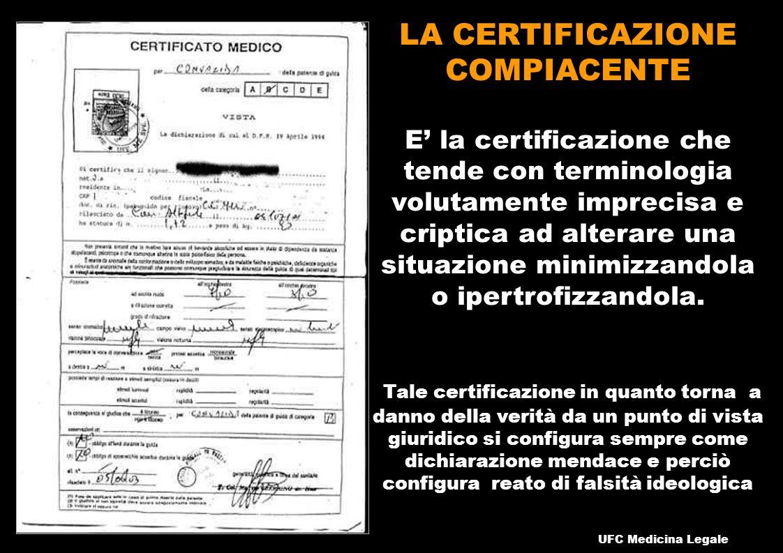 LA CERTIFICAZIONE COMPIACENTE E la certificazione che tende con terminologia volutamente imprecisa e criptica ad alterare una situazione minimizzandola o ipertrofizzandola.