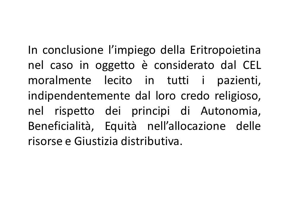 In conclusione limpiego della Eritropoietina nel caso in oggetto è considerato dal CEL moralmente lecito in tutti i pazienti, indipendentemente dal lo