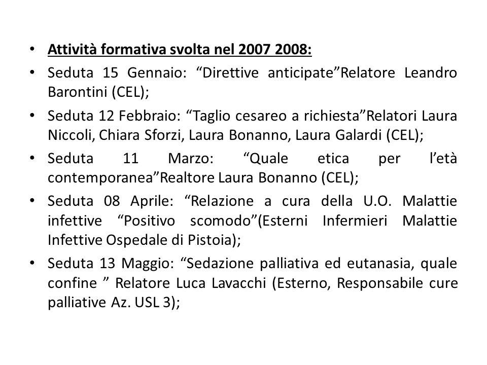 Attività formativa svolta nel 2007 2008: Seduta 15 Gennaio: Direttive anticipateRelatore Leandro Barontini (CEL); Seduta 12 Febbraio: Taglio cesareo a