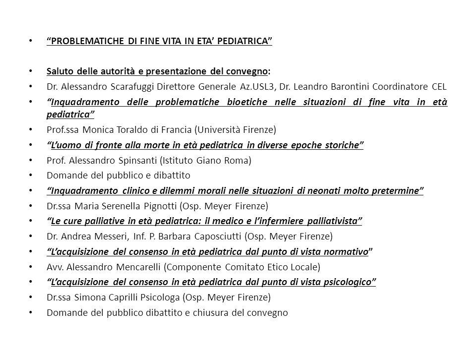 PROBLEMATICHE DI FINE VITA IN ETA PEDIATRICA Saluto delle autorità e presentazione del convegno: Dr. Alessandro Scarafuggi Direttore Generale Az.USL3,
