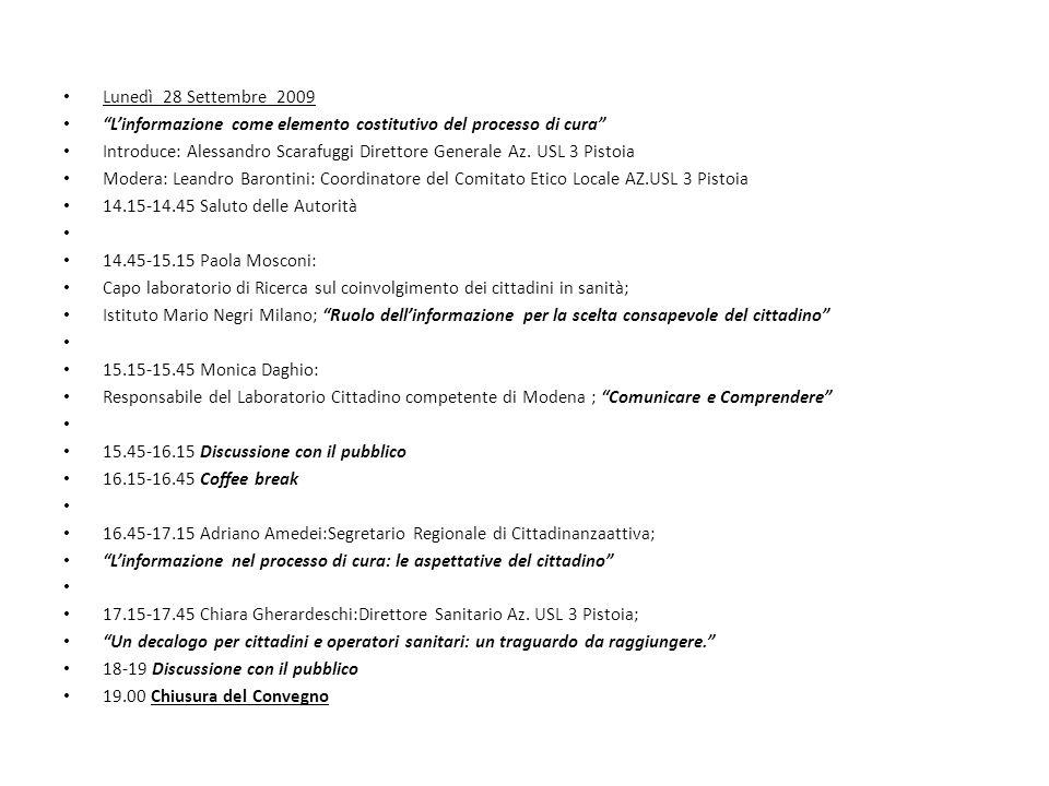 Lunedì 28 Settembre 2009 Linformazione come elemento costitutivo del processo di cura Introduce: Alessandro Scarafuggi Direttore Generale Az. USL 3 Pi