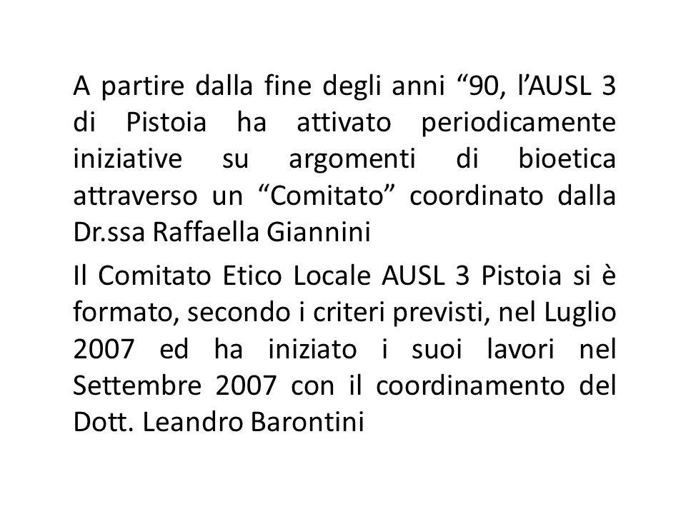 A partire dalla fine degli anni 90, lAUSL 3 di Pistoia ha attivato periodicamente iniziative su argomenti di bioetica attraverso un Comitato coordinat