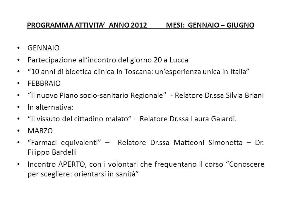 PROGRAMMA ATTIVITA ANNO 2012 MESI: GENNAIO – GIUGNO GENNAIO Partecipazione allincontro del giorno 20 a Lucca 10 anni di bioetica clinica in Toscana: u