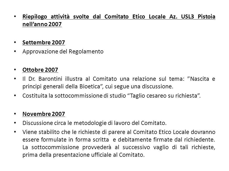 Riepilogo attività svolte dal Comitato Etico Locale Az. USL3 Pistoia nellanno 2007 Settembre 2007 Approvazione del Regolamento Ottobre 2007 Il Dr. Bar