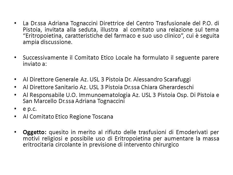 La Dr.ssa Adriana Tognaccini Direttrice del Centro Trasfusionale del P.O. di Pistoia, invitata alla seduta, illustra al comitato una relazione sul tem