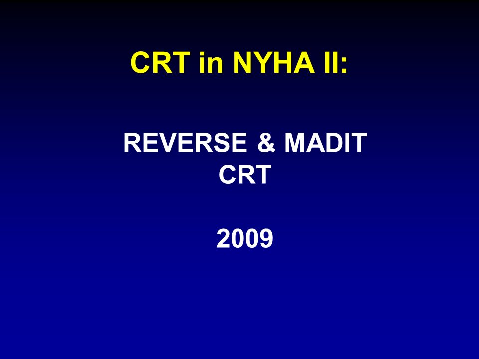 CRT in NYHA II: REVERSE & MADIT CRT 2009