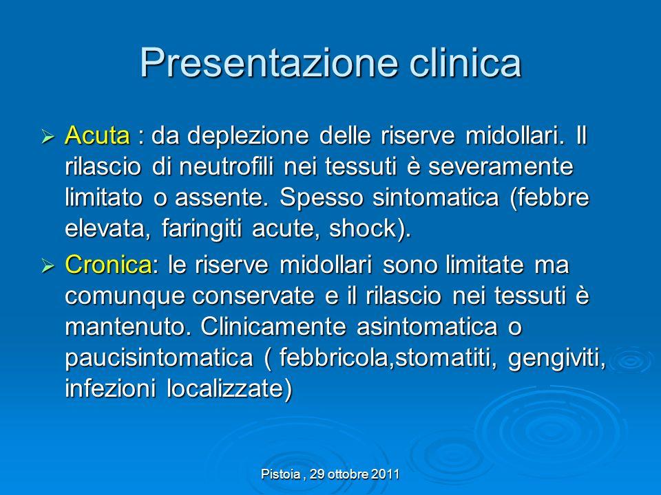 Pistoia, 29 ottobre 2011 Presentazione clinica Acuta : da deplezione delle riserve midollari. Il rilascio di neutrofili nei tessuti è severamente limi