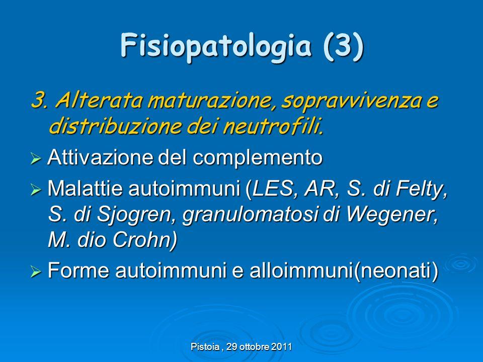 Pistoia, 29 ottobre 2011 Fisiopatologia (3) 3. Alterata maturazione, sopravvivenza e distribuzione dei neutrofili. Attivazione del complemento Attivaz