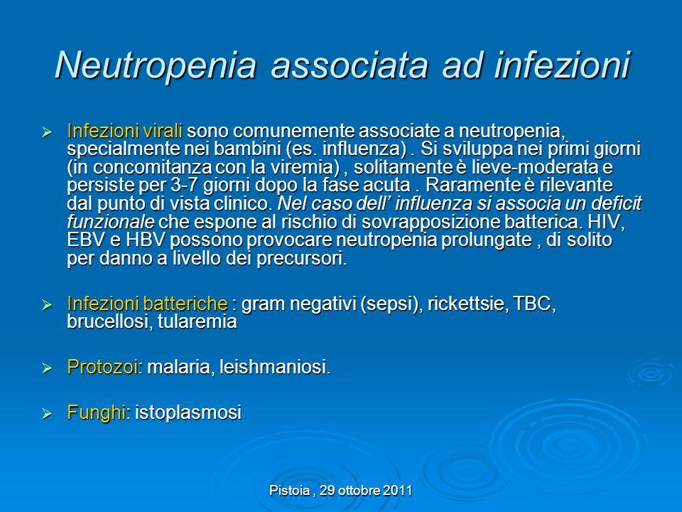 Pistoia, 29 ottobre 2011 Neutropenia associata ad infezioni Infezioni virali sono comunemente associate a neutropenia, specialmente nei bambini (es. i